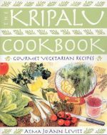 The Kripalu Cookbook : Gourmet Vegetarian Recipes - Atma Jo Ann Levitt