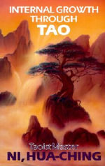 Internal Growth Through Tao : Refining Your Spirit - Hua-Ching Ni