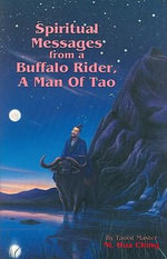 Spiritual Messages from a Buffalo Rider : A Man of Tao - Hua-Ching Ni