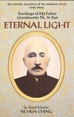 Eternal Light : Teachings of My Father, Grandmaster Ni Yo-San - Hua-Ching Ni