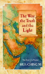 The Way, the Truth and the Light : The Story of a Prophet - Hua-Ching Ni