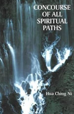 Concourse of All Spiritual Paths : East Meets West, Modern Meets Ancient - Hua-Ching Ni