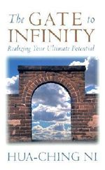 The Gate to Infinity : Realizing Your Ultimate Potential - Hua-Ching Ni