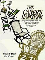 The Caner's Handbook : A Descriptive Guide With Step-By-Step Photographs for Restoring Cane, Rush, Splint, Danish Cord, Rawhide, and Wicker Furniture - Bruce W. Miller