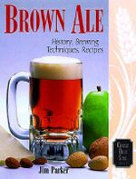 Brown Ale : History, Brewing Techniques, Recipes - Ray Daniels