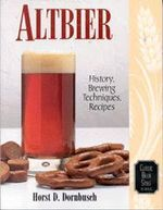 Altbier : History, Brewing Techniques, Recipes - Horst D. Dornbusch
