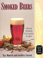 Smoked Beers : History, Brewing Techniques, Recipes - Ray Daniels