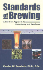 Standards of Brewing : Formulas for Consistency and Excellence :  Formulas for Consistency and Excellence - Charles W. Bamforth