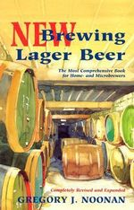 New Brewing Lager Beer : The Most Comprehensive Book for Home and Microbrewers :  The Most Comprehensive Book for Home and Microbrewers - Gregory J. Noonan
