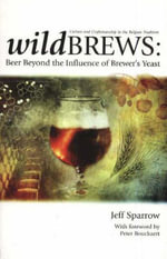 Wildbrews : Beer Beyond the Influence of Brewer's Yeast - Jeff Sparrow
