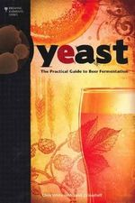 Yeast : The Practical Guide to Beer Fermentation - Chris White