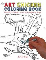 The Art Chicken Coloring Book : Parodies of Modern Art, Now with Chickens! - Henry Cooper