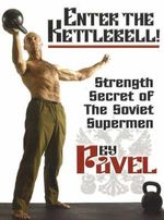 Enter the Kettlebell! : Strength Secret of the Soviet Supermen - Pavel Tsatsouline