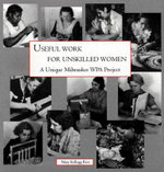 Useful Work for Unskilled Women : A Unique Milwaukee WPA Project - Mary Kellogg Rice