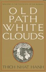 Old Path, White Clouds : Walking in the Footsteps of the Buddha - Thich Nhat Hanh