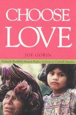 Choose Love : Jewish Buddhist Human Rights Activist in Central America - Joe Gorin
