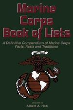 United States Marine Corps Book of Lists : A Definitive Compendium of Marine Corps Facts, Feats, and Traditions - Albert A. Nofi