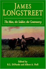 James Longstreet : The Man, the Soldier, the Controversy - R.L. DiNardo