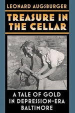 Treasure in the Cellar : A Tale of Gold in Depression-era Baltimore - Leonard Augsburger