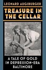 Treasure in the Cellar : A Tale of Gold in Depression-era Baltimore - Leonard Augsburger
