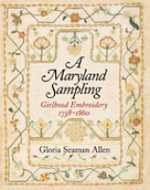 A Maryland Sampling : Girlhood Embroidery 1738-1860 - Gloria Seaman Allen