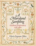A Maryland Sampling : Girlhood Embroidery 1738-1860 - Gloria Seaman Allen
