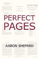 Perfect Pages : Self Publishing with Microsoft Word, or How to Design Your Own Book for Desktop Publishing and Print on Demand (Word 97-2003 for Windows, Word 2004 for Mac) - Aaron Shepard