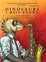 Dinosaurs I Have Known : A Dinosaur Book for Kids and Adults - Barry Louis Polisar
