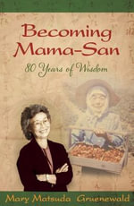 Becoming Mama-San : 80 Years of Wisdom - Mary Matsuda Gruenewald