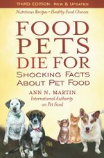 Food Pets Die For : Shocking Facts About Pet Food - Ann N. Martin