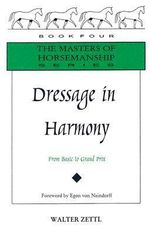 Dressage in Harmony : From Basic to Grand Prix - Walter Zettl