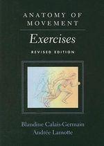 Anatomy of Movement : Exercises - Blandine Calais-Germain