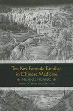 Ten Key Formula Families in Chinese Medicine - Lihan Huang Huang