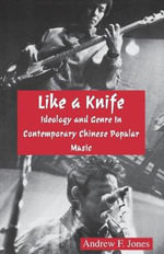 Like a Knife : Ideology and Genre in Contemporary Chinese Popular Music (Ceas) - Andrew F Jones