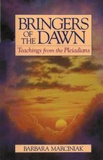 Bringers of the Dawn : Teachings from the Pleiadians - Barbara Marciniak