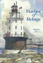 Harbour of Refuge : Being the Recreation of Four Seasons on an Offshore Lighthouse from the Authentic Journal of S.P. Jones - Stephen Jones
