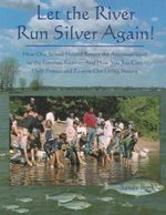 Let the River Run Silver Again! : How One School Helped Return the American Shad to the Potomac River, and How You Too Can Help Protect and Restore Our Living Waters - Sandy Burk
