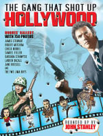 The Gang That Shot Up Hollywood : Chronicles of a Chronicle Writer (Vol. 1) - John Stanley