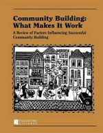 Community Building : What Makes It Work: A Review of Factors Influencing Successful Community Building - Paul W. Mattessich