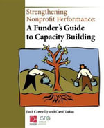 Strengthening Nonprofit Performance : A Funder's Guide to Capacity Building - Paul Connolly