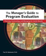 Managers Guide to Program Evaluation :  Planning, Contracting, & Managing for Useful Results - Paul W. Mattessich