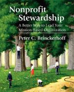 Nonprofit Stewardship : A Better Way to Lead Your Mission-Based Organization - Peter C Brinckerhoff