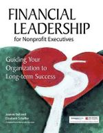 Financial Leadership for Nonprofit Executives : Guiding Your Organization to Long-Term Success - Jeanne Bell