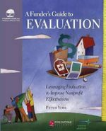 Funder's Guide to Evaluation : Leveraging Evaluation to Improve Nonprofit Effectiveness - Peter York