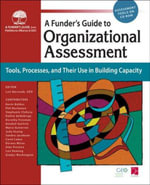 Funder's Guide to Organizational Assessment : Tools, Processes, and Their Use in Building Capacity - Many Contributors