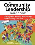 Community Leadership Handbook : Framing Ideas, Building Relationships, and Mobilizing Resources - James F Krile
