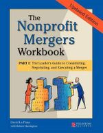 Nonprofit Mergers Part I : The Leader's Guide to Considering, Negotiating, and Executing a Merger - David La Piana