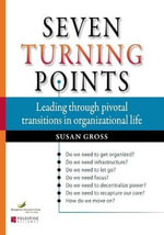 Seven Turning Points : Leading Through Pivotal Transitions in Organizational Life - Susan Gross