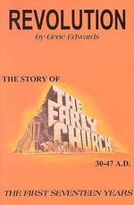 Revolution : The Story of the Early Church :  The Story of the Early Church - G. Edwards