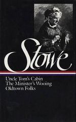 Uncle Tom's Cabin, or, Life among the Lowly ; the Minister's Wooing ; Oldtown Folks : Three Novels - Harriet Beecher Stowe
